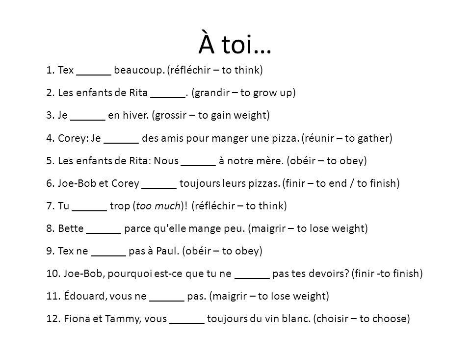 À toi… 1.Tex ______ beaucoup. (réfléchir – to think) 2.
