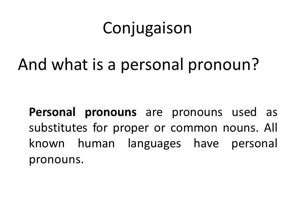 Conjugaison And what is a personal pronoun? Personal pronouns are pronouns used as substitutes for proper or common nouns. All known human languages h