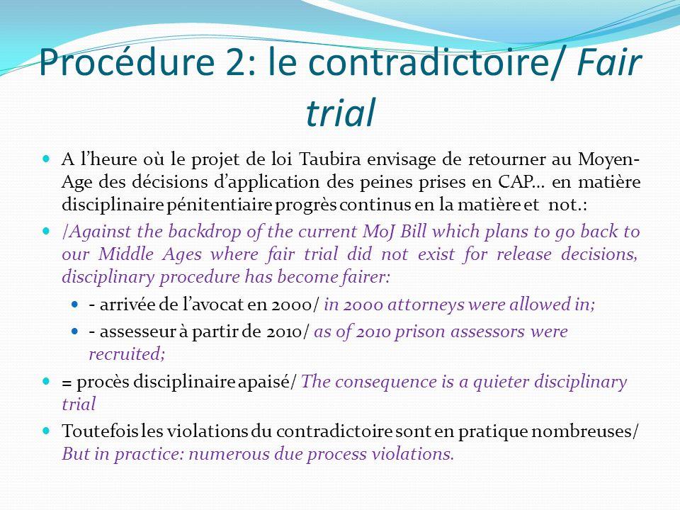 Procédure 2: le contradictoire/ Fair trial A lheure où le projet de loi Taubira envisage de retourner au Moyen- Age des décisions dapplication des pei
