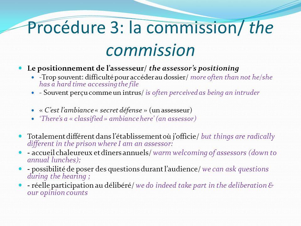 Procédure 3: la commission/ the commission Le positionnement de lassesseur/ the assessors positioning -Trop souvent: difficulté pour accéder au dossie