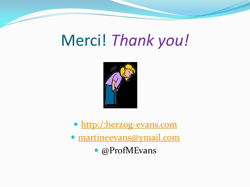 Merci! Thank you! http:/:herzog-evans.com martineevans@ymail.com @ProfMEvans