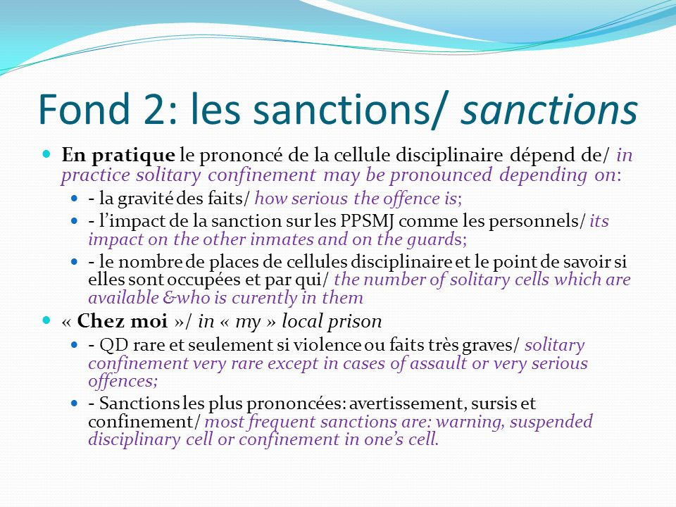 Fond 2: les sanctions/ sanctions En pratique le prononcé de la cellule disciplinaire dépend de/ in practice solitary confinement may be pronounced dep