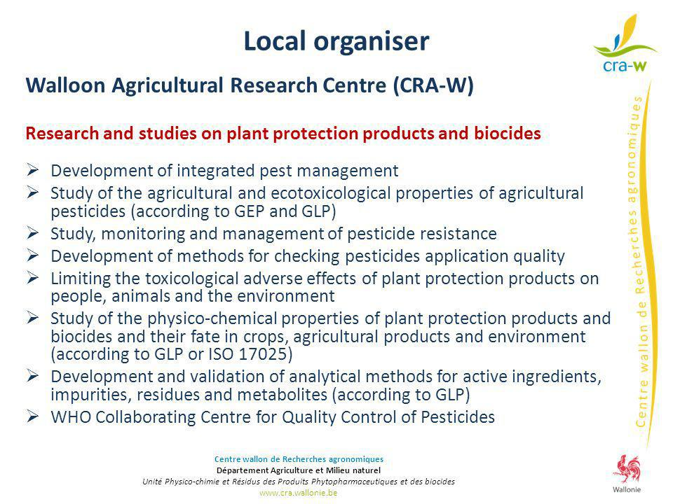 Local organiser Walloon Agricultural Research Centre (CRA-W) Research and studies on plant protection products and biocides Development of integrated