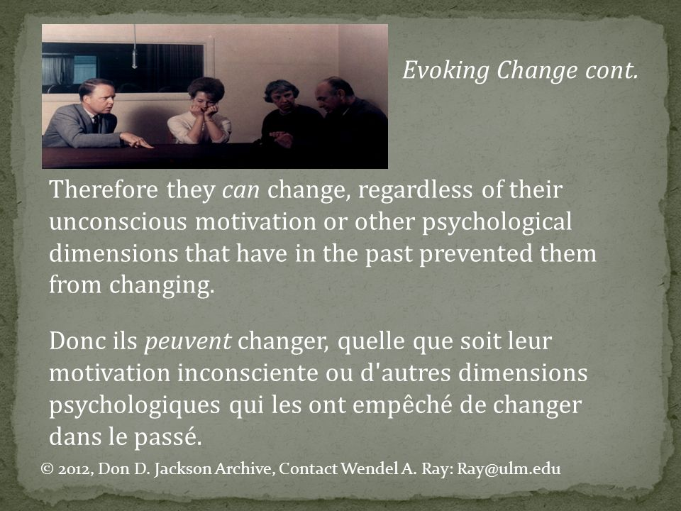 Therefore they can change, regardless of their unconscious motivation or other psychological dimensions that have in the past prevented them from changing.