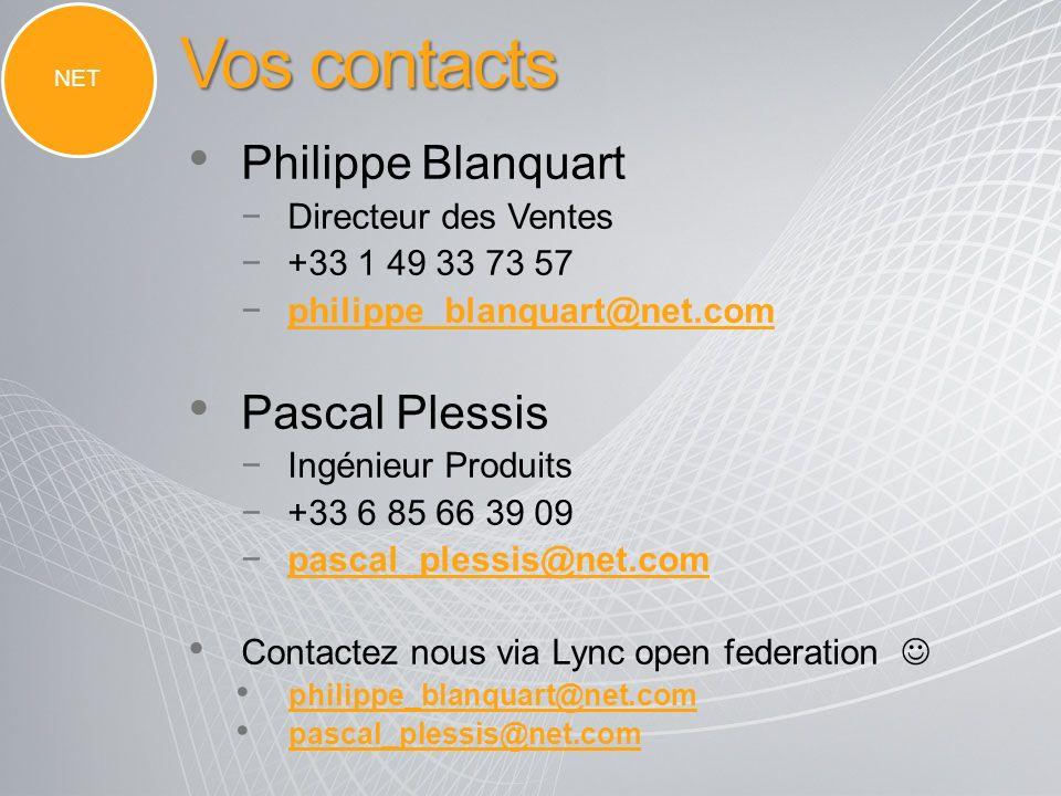 Vos contacts NET Philippe Blanquart Directeur des Ventes +33 1 49 33 73 57 philippe_blanquart@net.com Pascal Plessis Ingénieur Produits +33 6 85 66 39