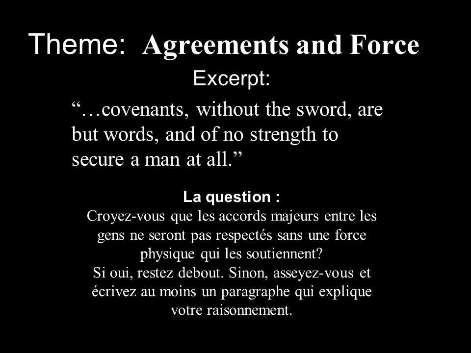Theme: Agreements and Force Excerpt: …covenants, without the sword, are but words, and of no strength to secure a man at all.
