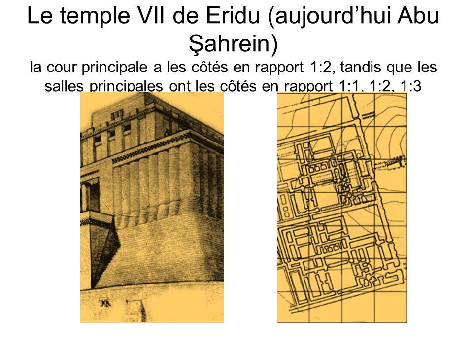 Le temple VII de Eridu (aujourdhui Abu Şahrein) la cour principale a les côtés en rapport 1:2, tandis que les salles principales ont les côtés en rapp