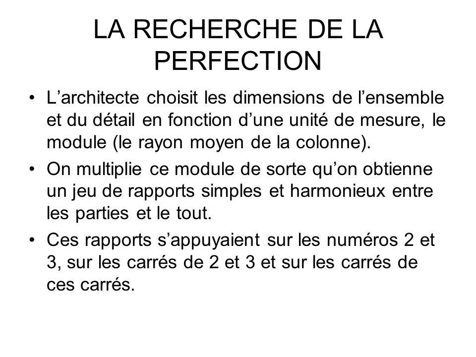 LA RECHERCHE DE LA PERFECTION Larchitecte choisit les dimensions de lensemble et du détail en fonction dune unité de mesure, le module (le rayon moyen