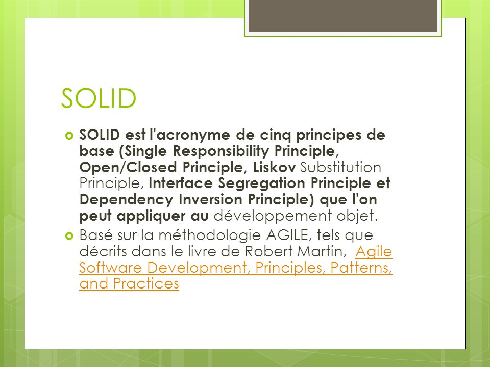 SOLID SOLID est l'acronyme de cinq principes de base (Single Responsibility Principle, Open/Closed Principle, Liskov Substitution Principle, Interface