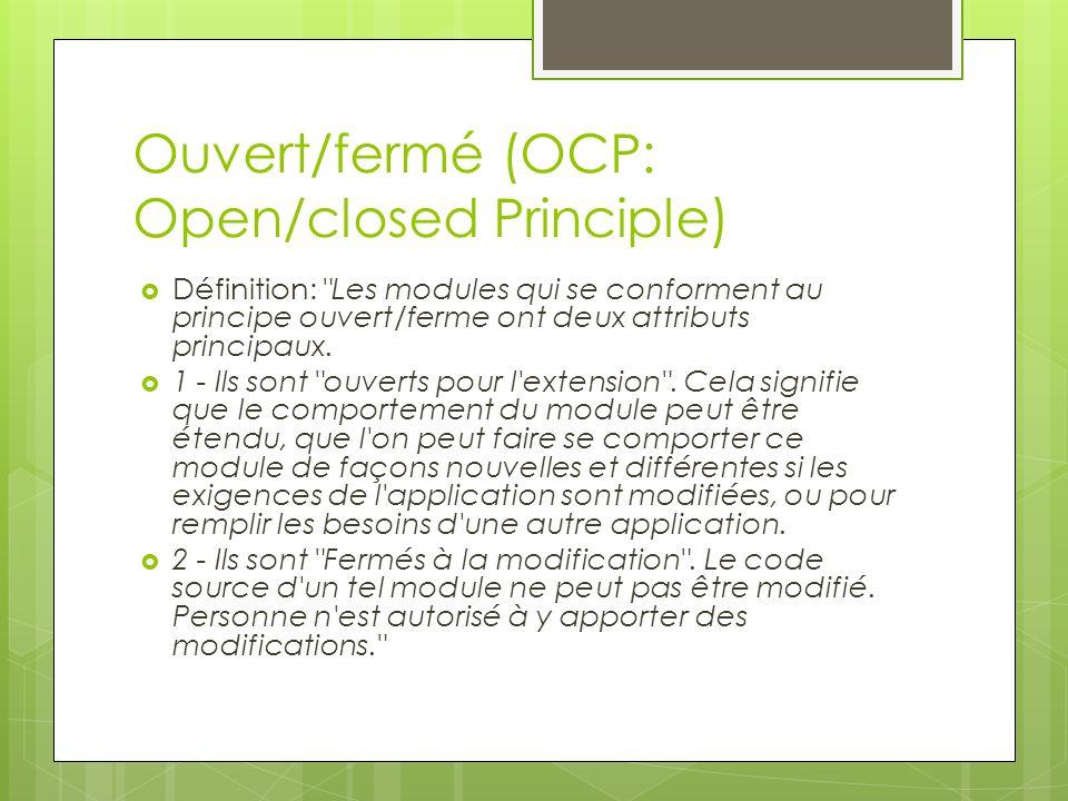Ouvert/fermé (OCP: Open/closed Principle) Définition: