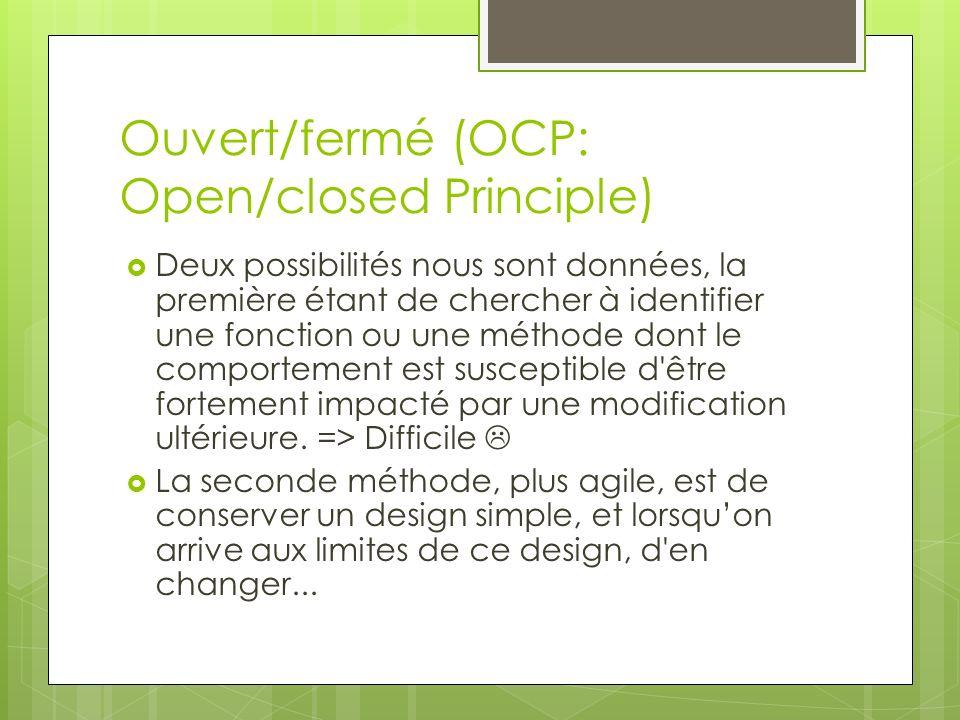 Ouvert/fermé (OCP: Open/closed Principle) Deux possibilités nous sont données, la première étant de chercher à identifier une fonction ou une méthode