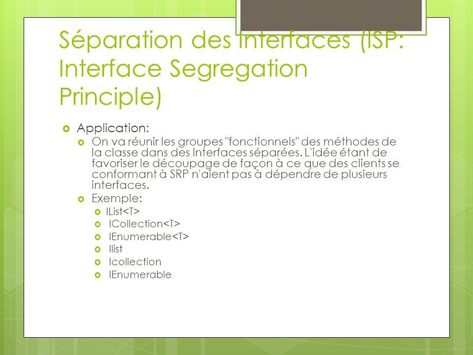 Séparation des Interfaces (ISP: Interface Segregation Principle) Application: On va réunir les groupes fonctionnels des méthodes de la classe dans des Interfaces séparées.