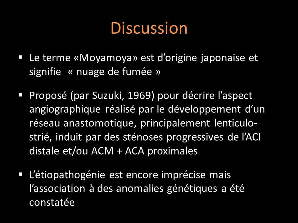Discussion Le terme «Moyamoya» est dorigine japonaise et signifie « nuage de fumée » Proposé (par Suzuki, 1969) pour décrire laspect angiographique ré