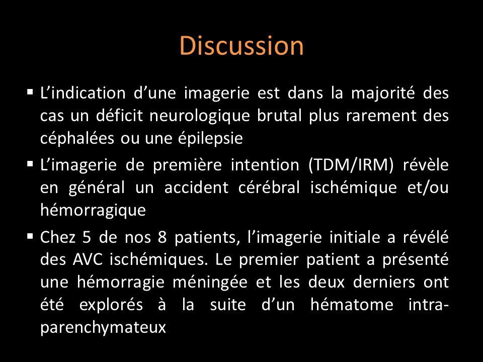 Discussion Lindication dune imagerie est dans la majorité des cas un déficit neurologique brutal plus rarement des céphalées ou une épilepsie Limageri