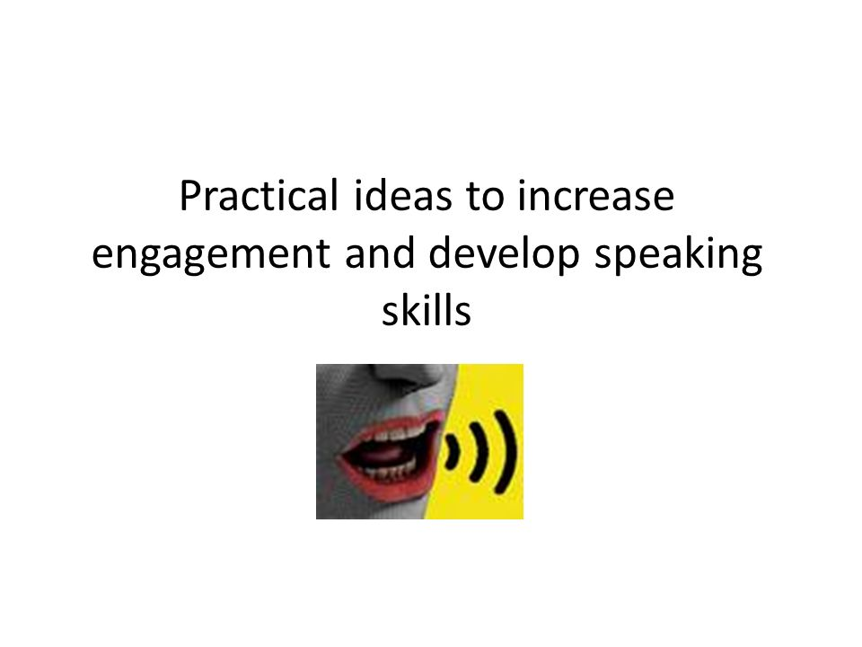 Practical ideas to increase engagement and develop speaking skills