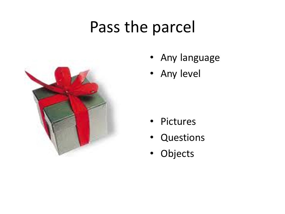 Pass the parcel Any language Any level Pictures Questions Objects