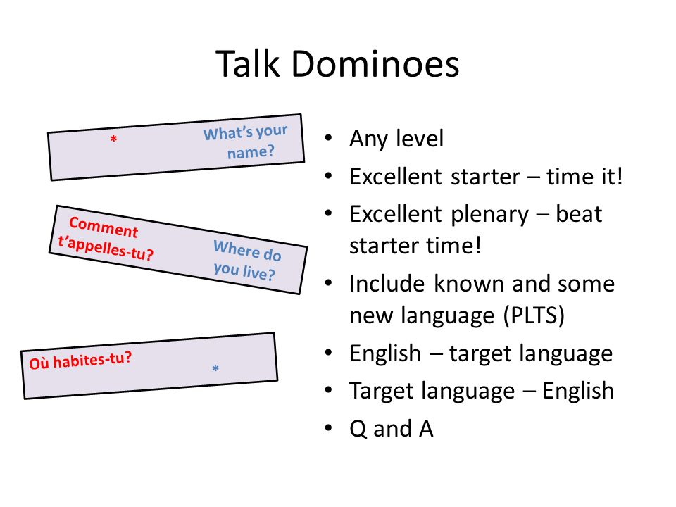 Talk Dominoes Any level Excellent starter – time it! Excellent plenary – beat starter time! Include known and some new language (PLTS) English – targe