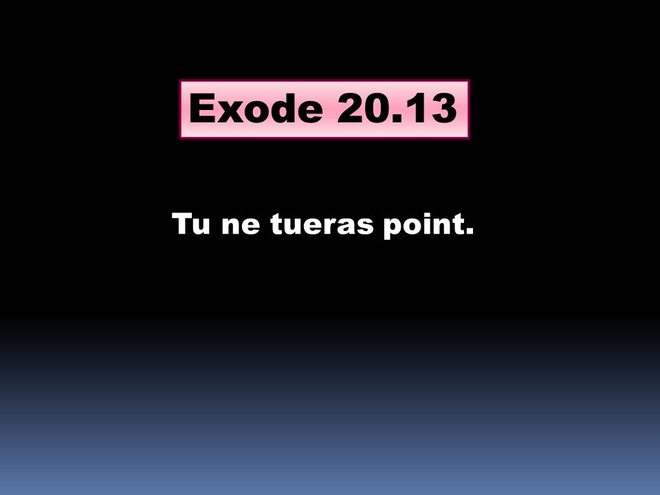 Tu ne tueras point. Exode 20.13