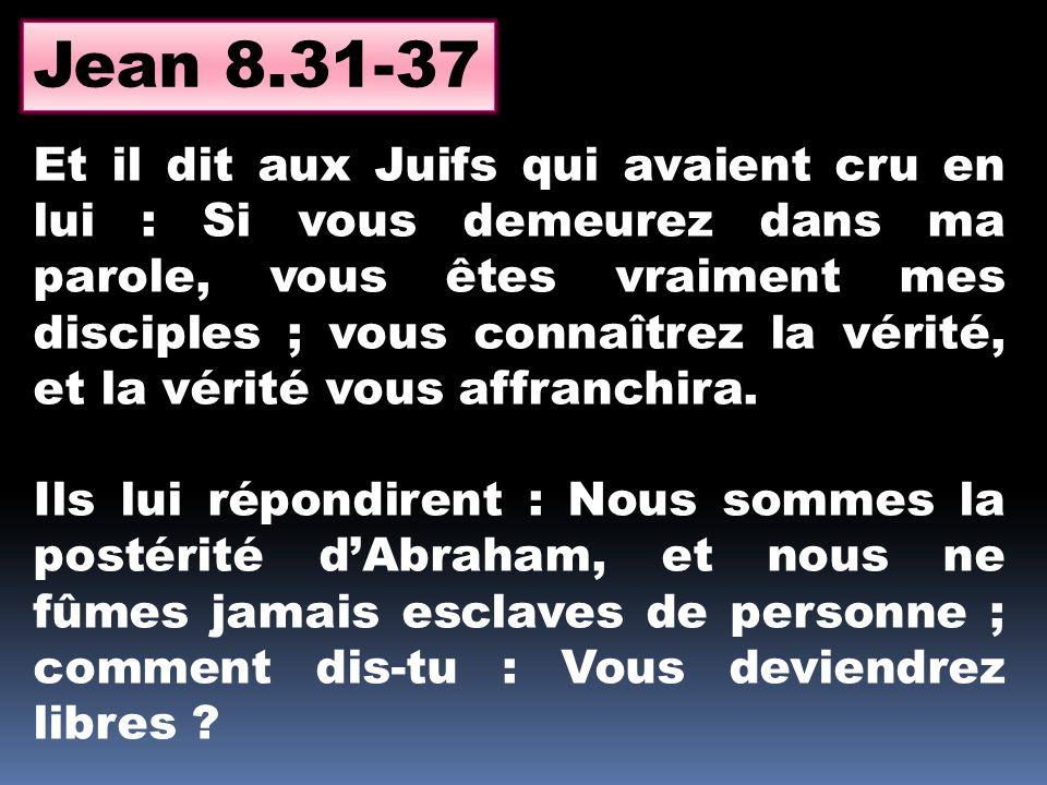 En vérité, en vérité, je vous le dis, leur répliqua Jésus, quiconque se livre au péché est esclave du péché.