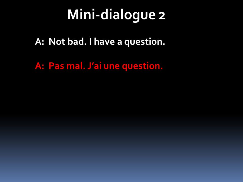 Mini-dialogue 2 B: Yes, what is it?