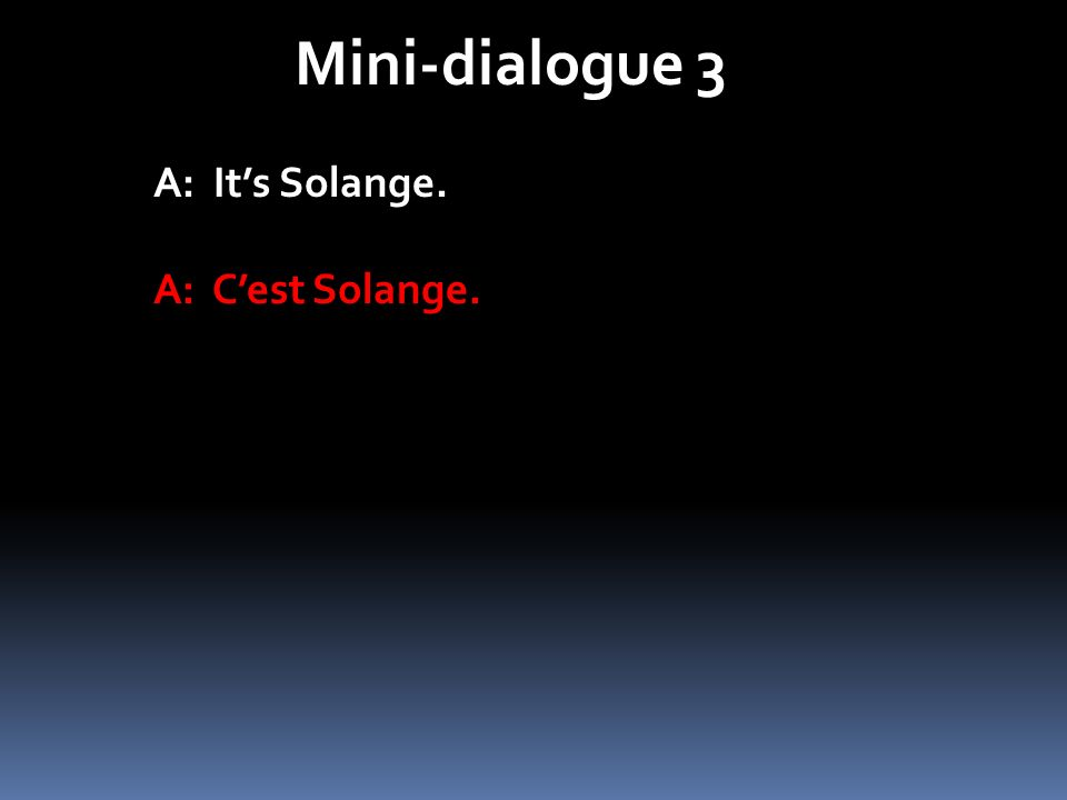 Mini-dialogue 3 A: Its Solange. A: Cest Solange.