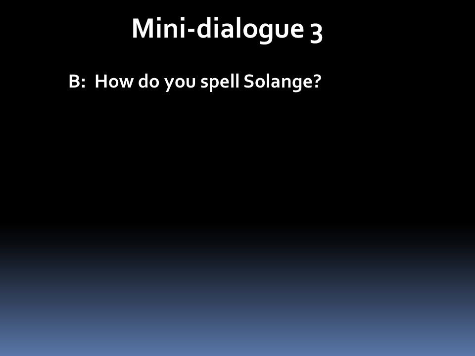 Mini-dialogue 3 B: How do you spell Solange?