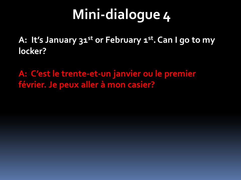 Mini-dialogue 4 A: Its January 31 st or February 1 st.
