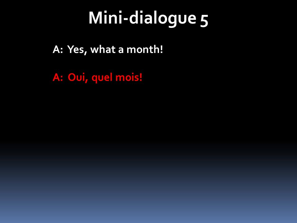 Mini-dialogue 5 B: I have homework! And you?