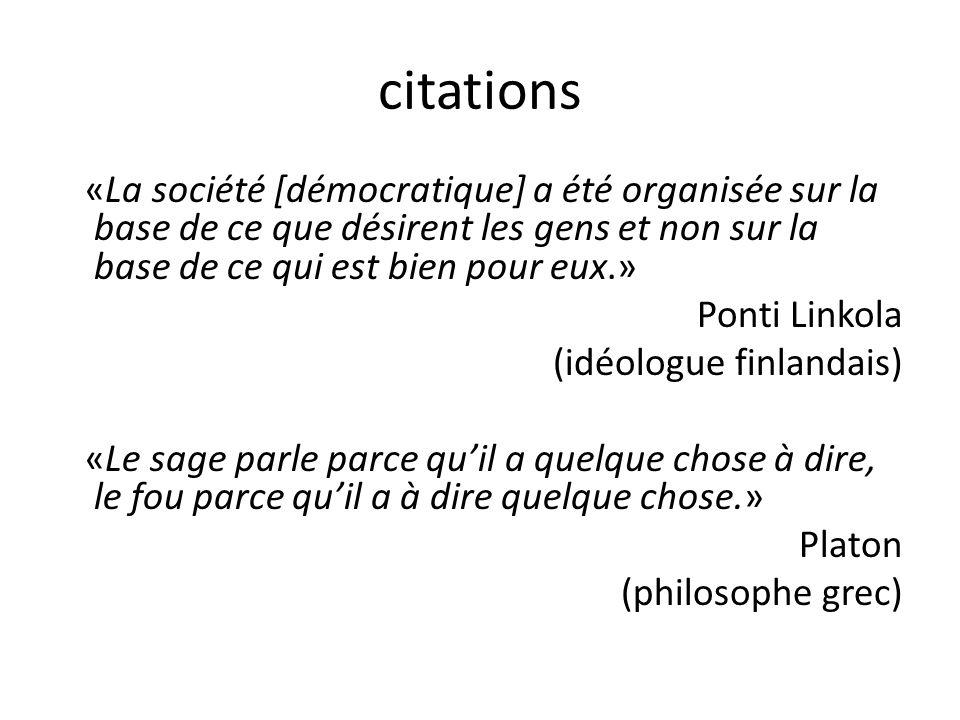 citations «La société [démocratique] a été organisée sur la base de ce que désirent les gens et non sur la base de ce qui est bien pour eux.» Ponti Li