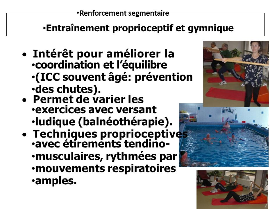 Renforcement segmentaire Entraînement proprioceptif et gymnique Intérêt pour améliorer la coordination et léquilibre (ICC souvent âgé: prévention des