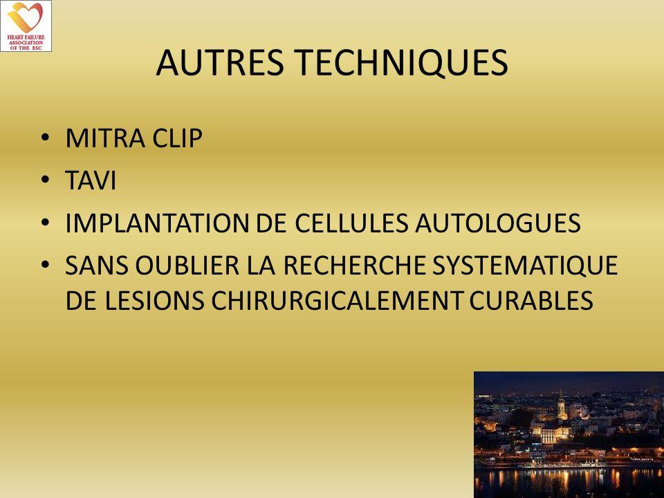 AUTRES TECHNIQUES MITRA CLIP TAVI IMPLANTATION DE CELLULES AUTOLOGUES SANS OUBLIER LA RECHERCHE SYSTEMATIQUE DE LESIONS CHIRURGICALEMENT CURABLES