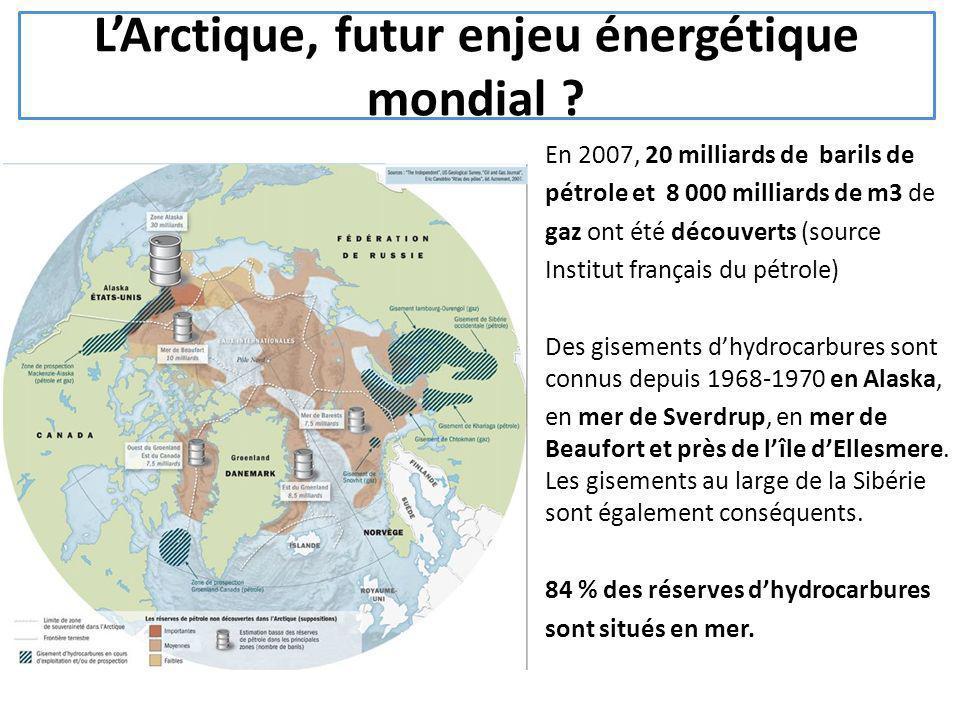LArctique, futur enjeu énergétique mondial ? En 2007, 20 milliards de barils de pétrole et 8 000 milliards de m3 de gaz ont été découverts (source Ins