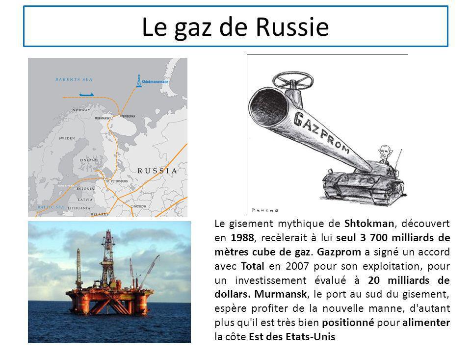 Le gaz de Russie Le gisement mythique de Shtokman, découvert en 1988, recèlerait à lui seul 3 700 milliards de mètres cube de gaz. Gazprom a signé un