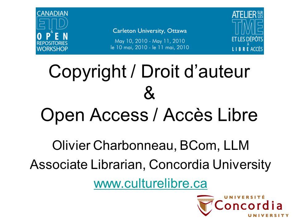 Copyright / Droit dauteur & Open Access / Accès Libre Olivier Charbonneau, BCom, LLM Associate Librarian, Concordia University www.culturelibre.ca