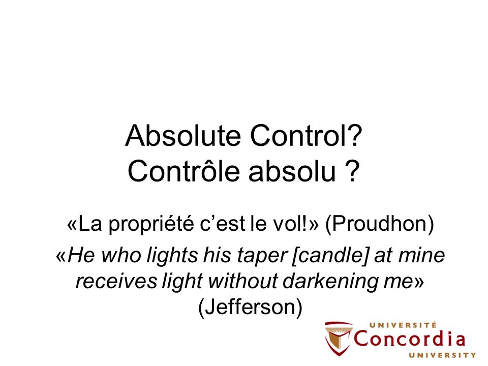 «La propriété cest le vol!» (Proudhon) «He who lights his taper [candle] at mine receives light without darkening me» (Jefferson)