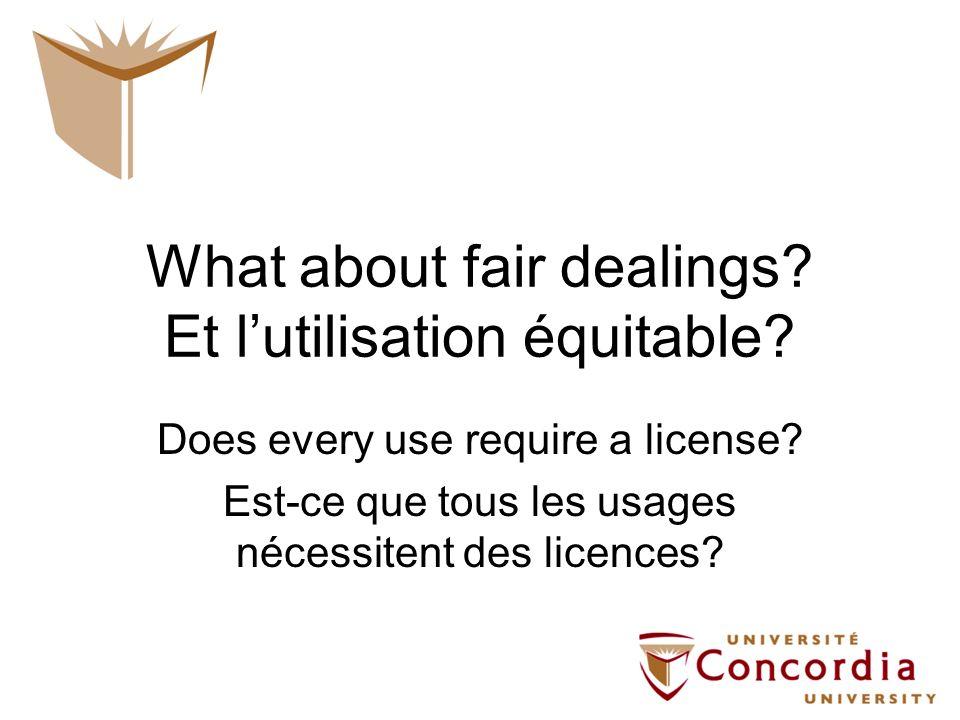 What about fair dealings.Et lutilisation équitable.