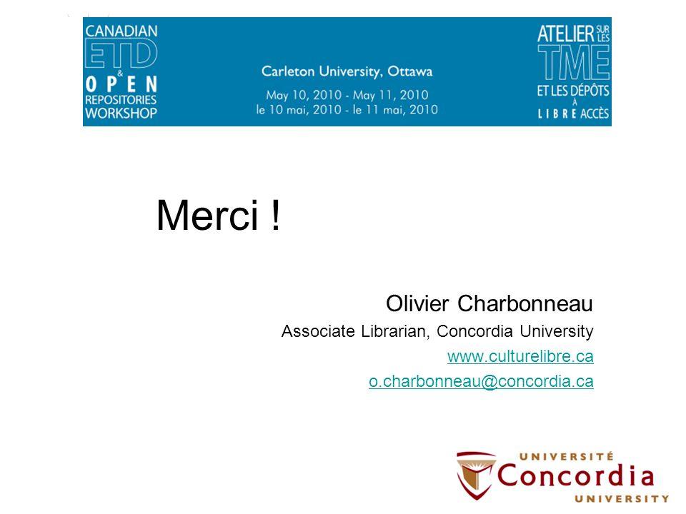 Merci ! Olivier Charbonneau Associate Librarian, Concordia University www.culturelibre.ca o.charbonneau@concordia.ca