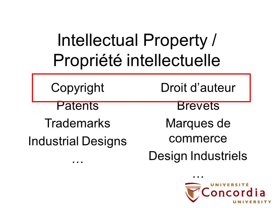 Intellectual Property / Propriété intellectuelle Droit dauteur Brevets Marques de commerce Design Industriels … Copyright Patents Trademarks Industria