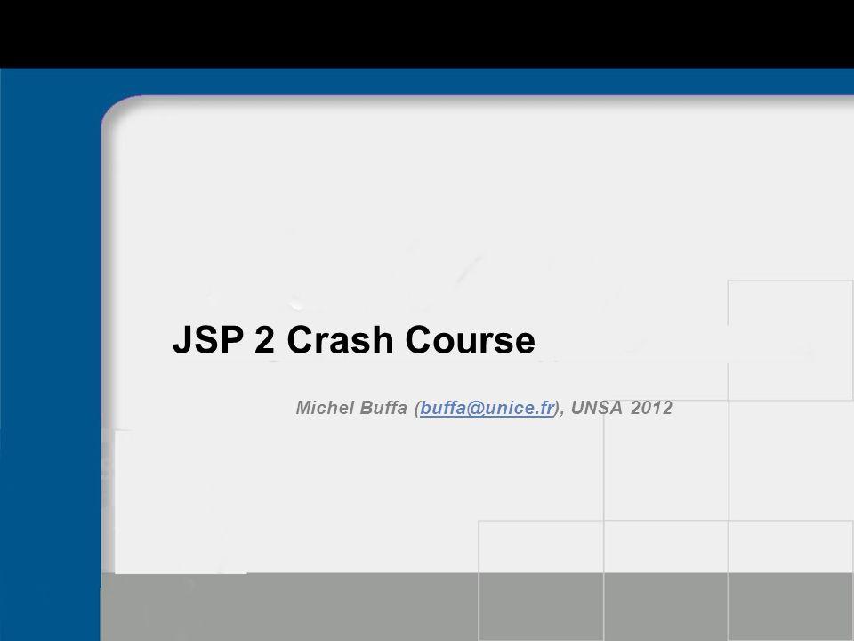 JSP 2 Crash Course Michel Buffa (buffa@unice.fr), UNSA 2012buffa@unice.fr