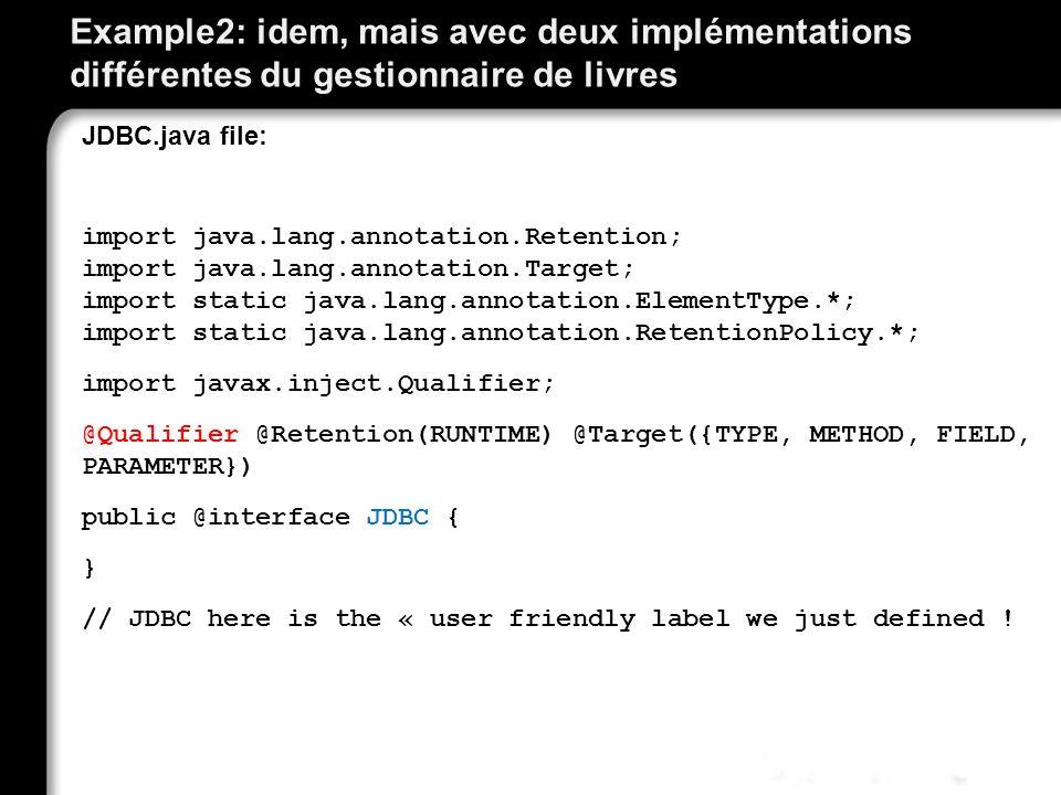 Example2: idem, mais avec deux implémentations différentes du gestionnaire de livres JDBC.java file: import java.lang.annotation.Retention; import jav