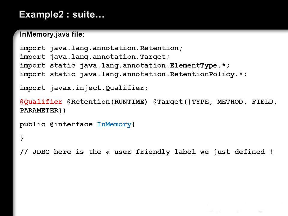 Example2 : suite… InMemory.java file: import java.lang.annotation.Retention; import java.lang.annotation.Target; import static java.lang.annotation.El