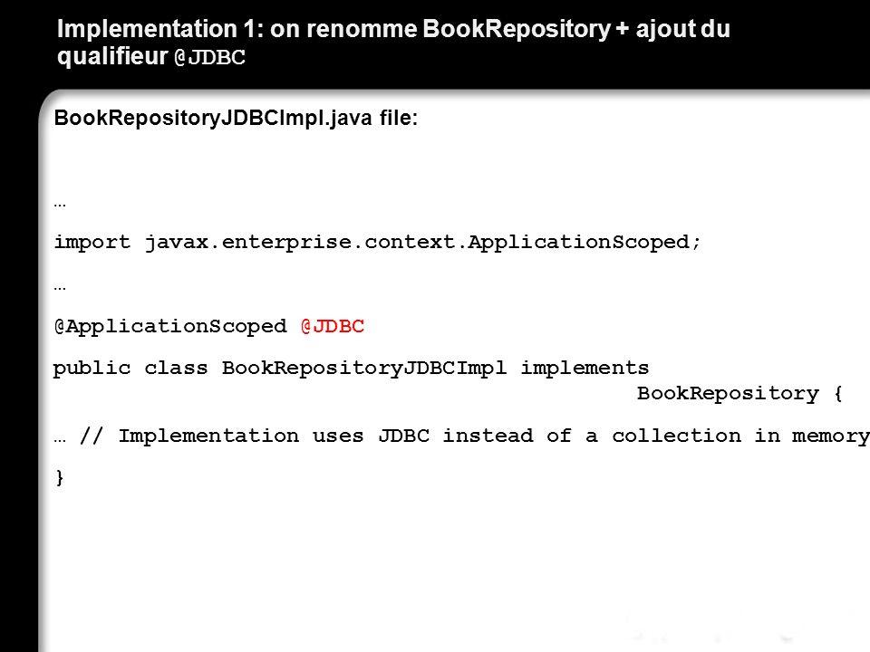 Implementation 1: on renomme BookRepository + ajout du qualifieur @JDBC BookRepositoryJDBCImpl.java file: … import javax.enterprise.context.Applicatio
