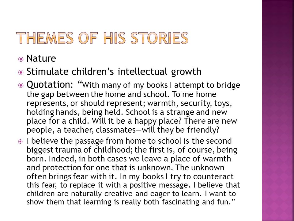 Nature Stimulate childrens intellectual growth Quotation: With many of my books I attempt to bridge the gap between the home and school. To me home re