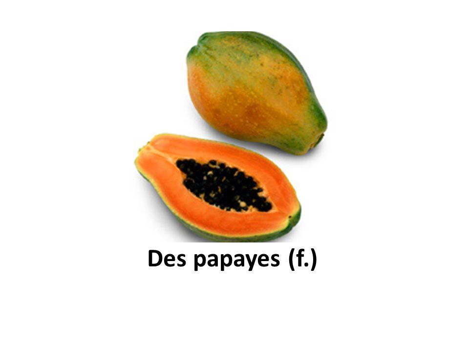 Des papayes (f.)