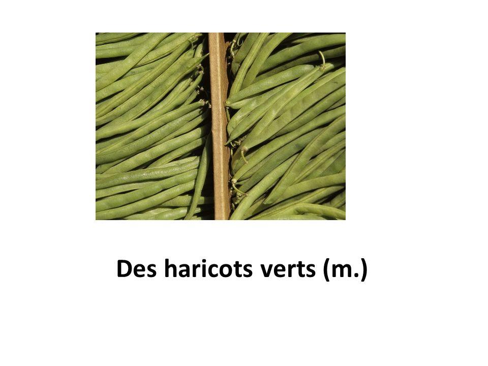Des haricots verts (m.)