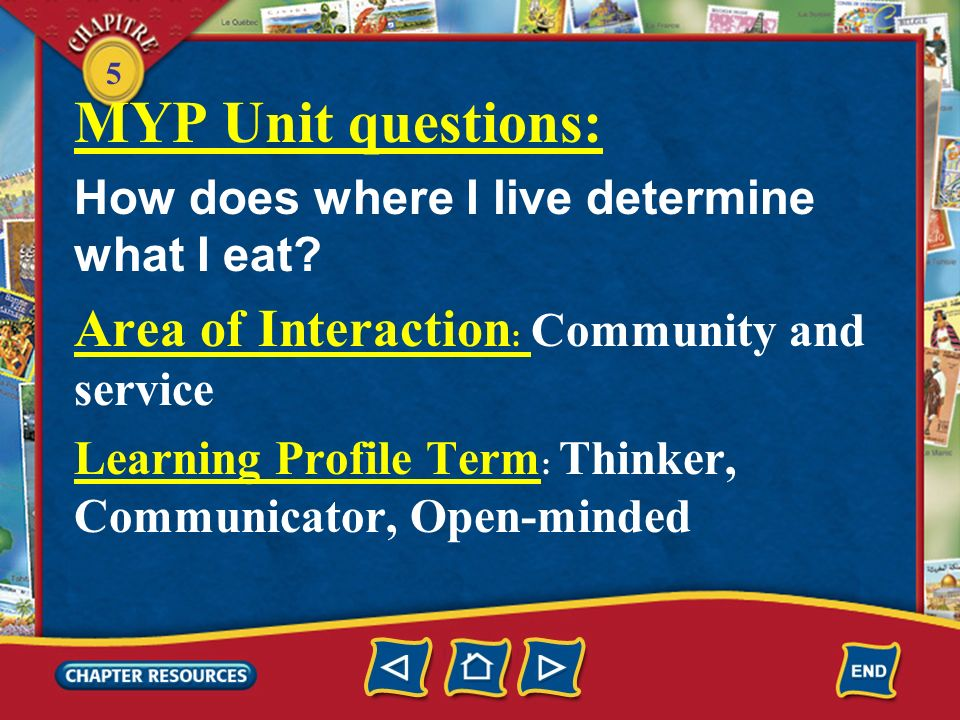 5 MYP Unit questions: How does where I live determine what I eat.