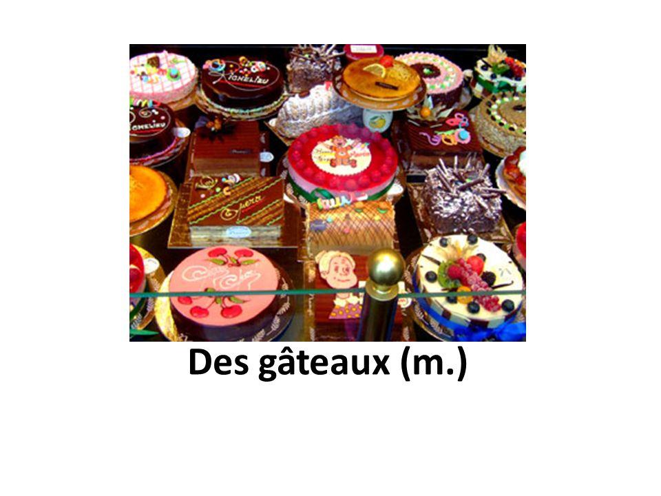 Des gâteaux (m.)
