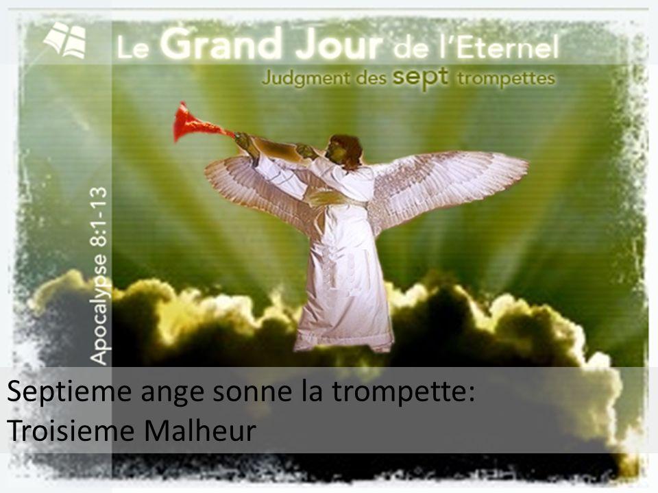 Septieme ange sonne la trompette: Troisieme Malheur