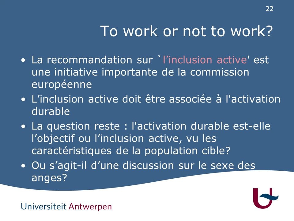 22 To work or not to work? La recommandation sur `linclusion active' est une initiative importante de la commission européenne Linclusion active doit