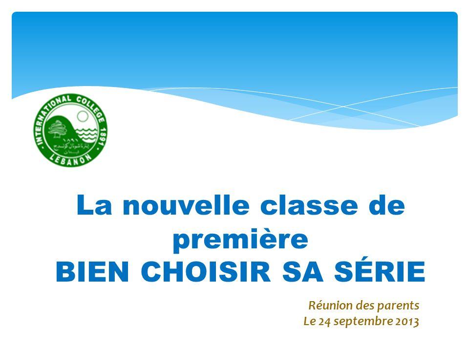 APRÈS LA SECONDE La nouvelle classe de première BIEN CHOISIR SA SÉRIE Réunion des parents Le 24 septembre 2013